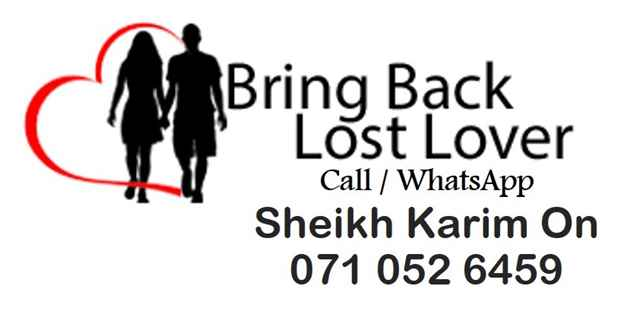 Authentic Bring Back lost Love Spell Caster Sheikh Karim 0710526459