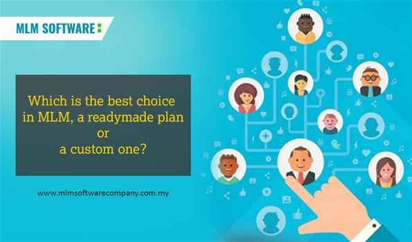 Which is the best choice in MLM, a readymade plan or a custom one?-MLM software company malaysia